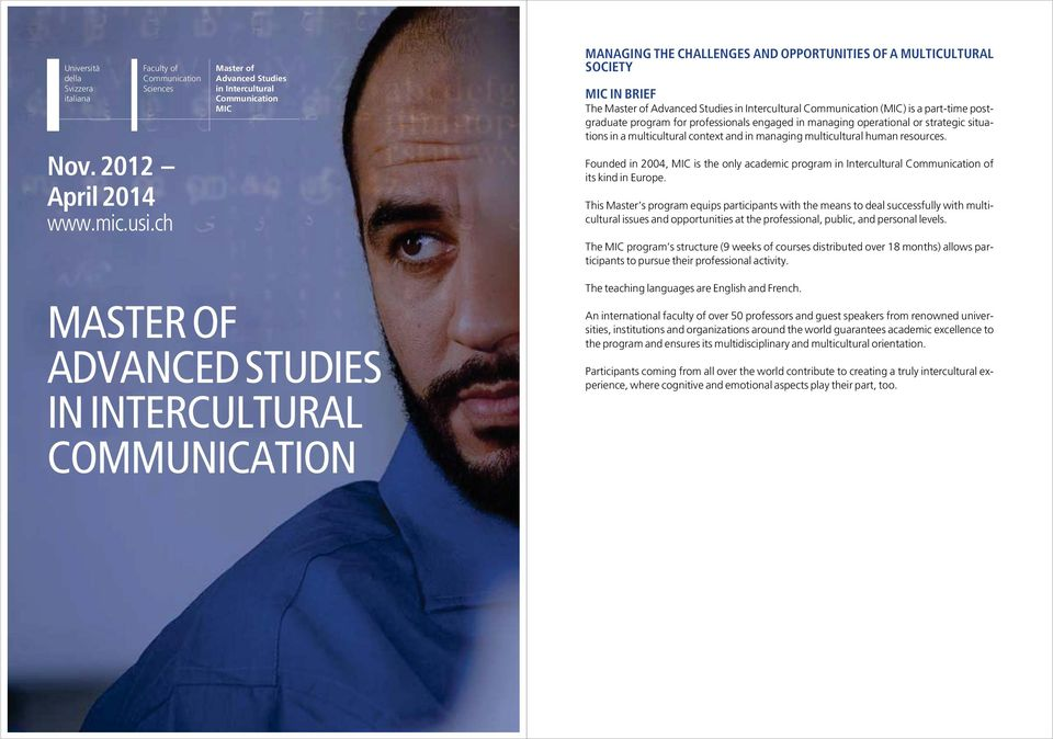 Communication (MIC) is a part-time postgraduate program for professionals engaged in managing operational or strategic situations in a multicultural context and in managing multicultural human