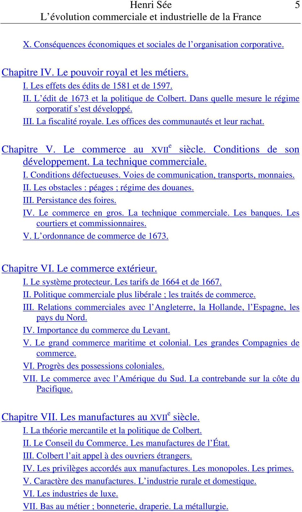 Le commerce au XVII e siècle. Conditions de son développement. La technique commerciale. I. Conditions défectueuses. Voies de communication, transports, monnaies. II.