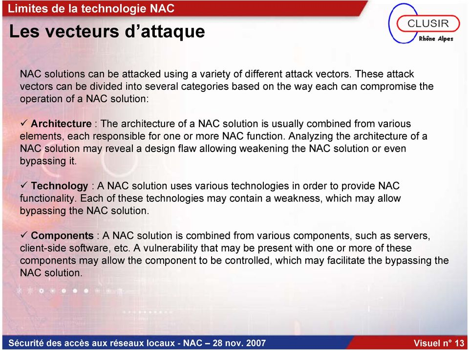 from various elements, each responsible for one or more NAC function. Analyzing the architecture of a NAC solution may reveal a design flaw allowing weakening the NAC solution or even bypassing it.