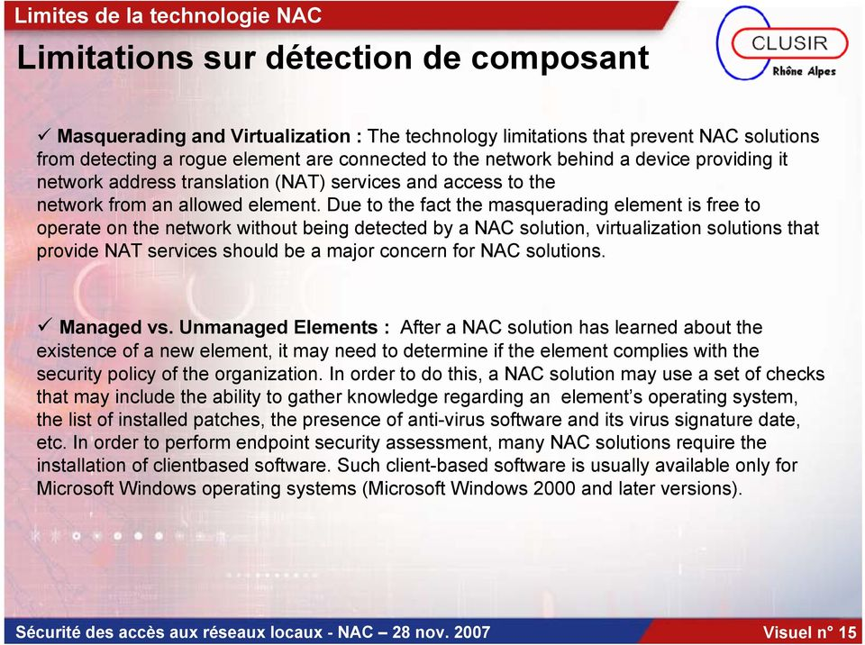 Due to the fact the masquerading element is free to operate on the network without being detected by a NAC solution, virtualization solutions that provide NAT services should be a major concern for