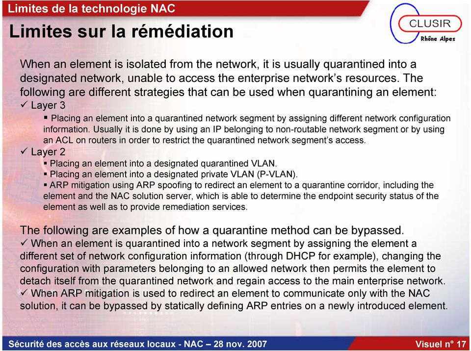 The following are different strategies that can be used when quarantining an element: Layer 3 Placing an element into a quarantined network segment by assigning different network configuration