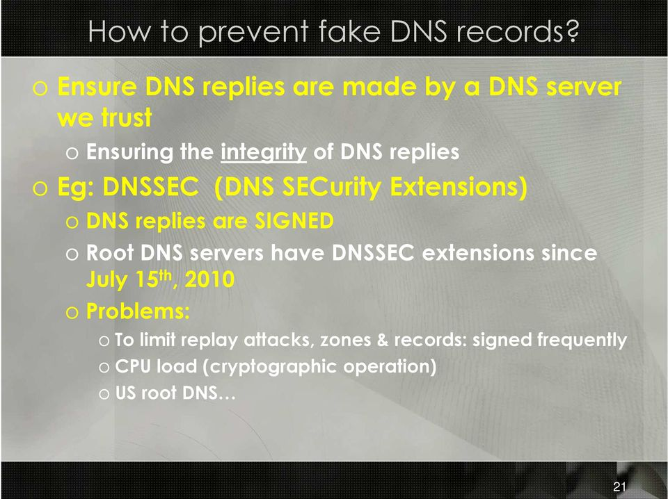 o Eg: DNSSEC (DNS SECurity Extensions) o DNS replies are SIGNED o Root DNS servers have DNSSEC