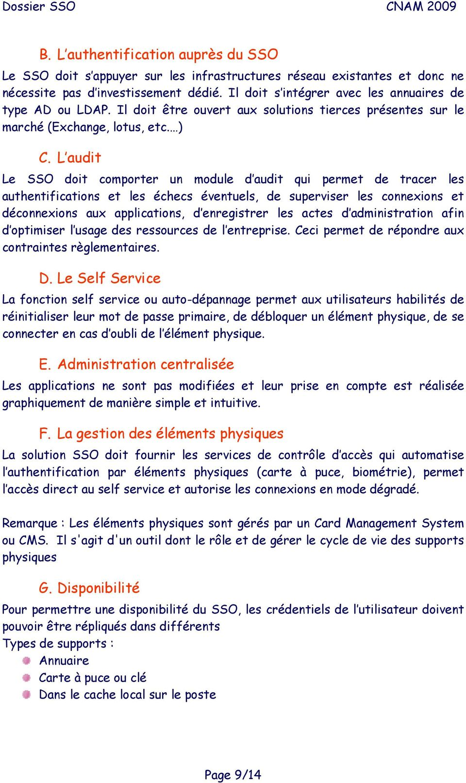 L audit Le SSO doit comporter un module d audit qui permet de tracer les authentifications et les échecs éventuels, de superviser les connexions et déconnexions aux applications, d enregistrer les