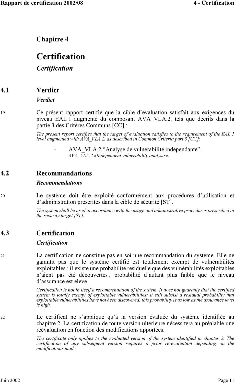 2, tels que décrits dans la partie 3 des Critères Communs [CC] : The present report certifies that the target of evaluation satisfies to the requirement of the EAL 1 level augmented with AVA_VLA.