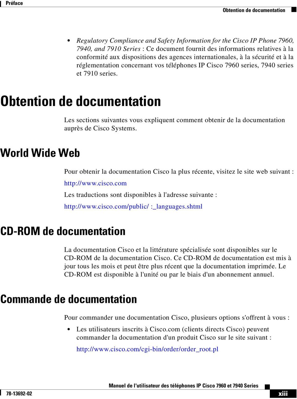 Obtention de documentation Les sections suivantes vous expliquent comment obtenir de la documentation auprès de Cisco Systems.