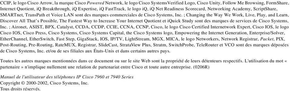 ; Changing the Way We Work, Live, Play, and Learn, Discover All That s Possible, The Fastest Way to Increase Your Internet Quotient et iquick Study sont des marques de services de Cisco Systems, Inc.