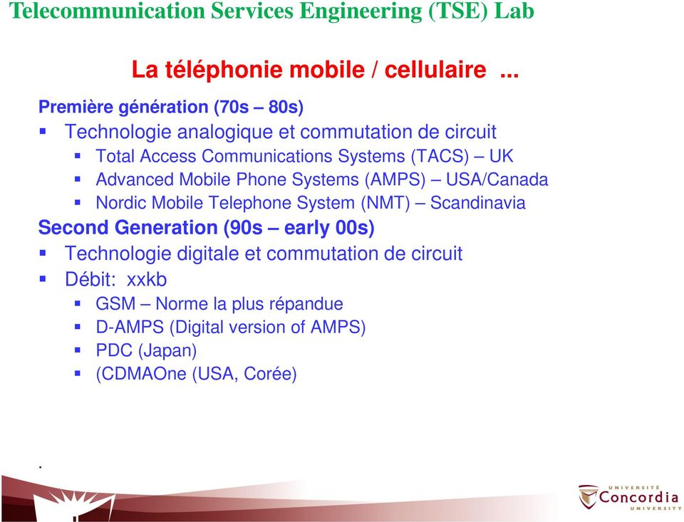Systems (TACS) UK Advanced Mobile Phone Systems (AMPS) USA/Canada Nordic Mobile Telephone System (NMT)