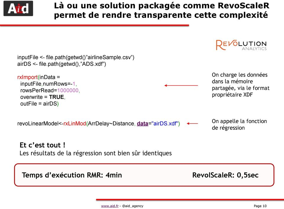 xdf ) rximport(indata = inputfile,numrows=-1, rowsperread=1000000, overwrite = TRUE, outfile = airds) On charge les données dans la mémoire
