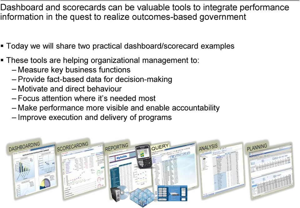 to: Measure key business functions Provide fact-based data for decision-making Motivate and direct behaviour Focus