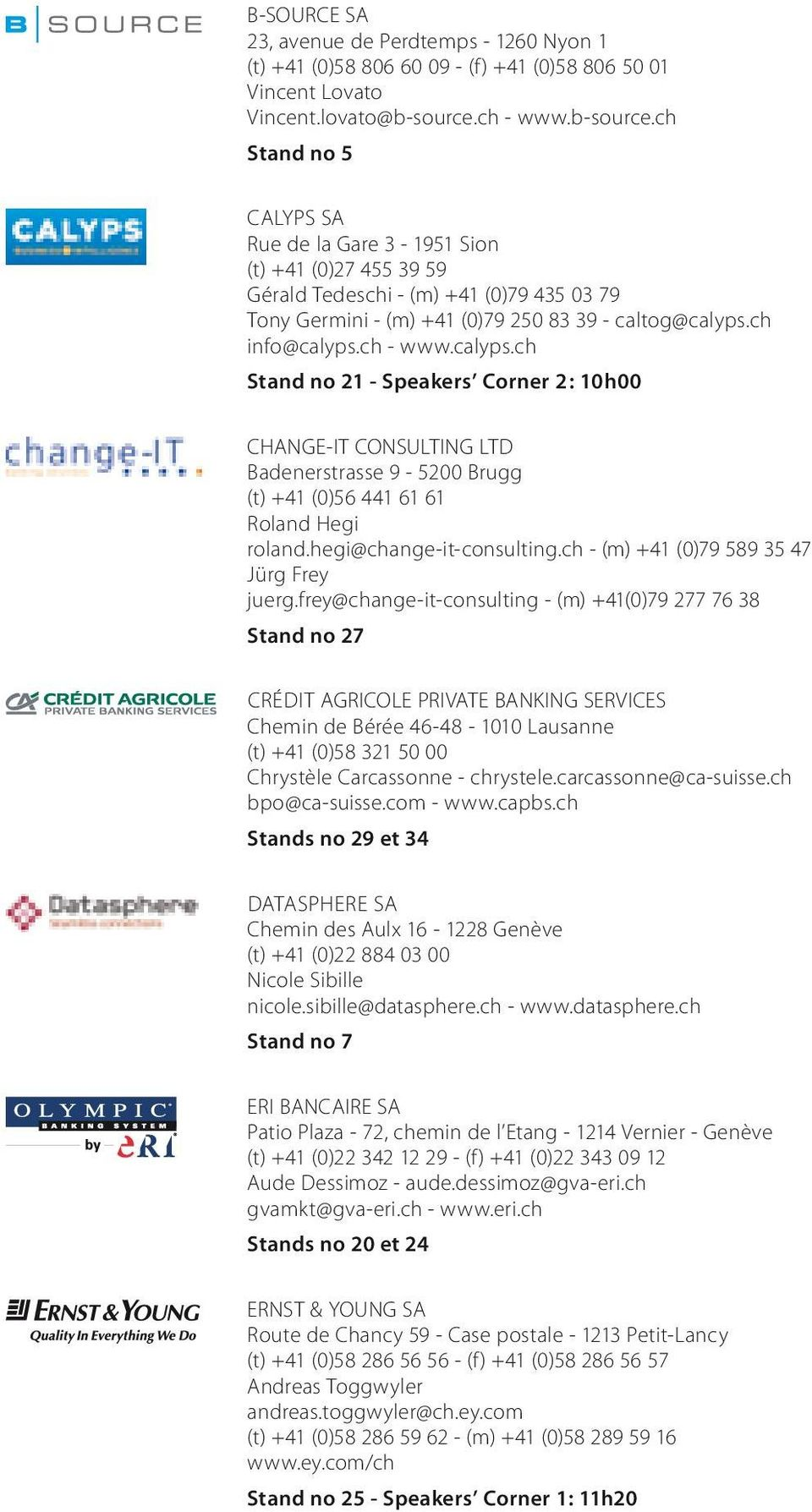 ch info@calyps.ch - www.calyps.ch Stand no 21 - Speakers Corner 2 : 10h00 CHANGE-IT CONSULTING LTD Badenerstrasse 9-5200 Brugg (t) +41 (0)56 441 61 61 Roland Hegi roland.hegi@change-it-consulting.