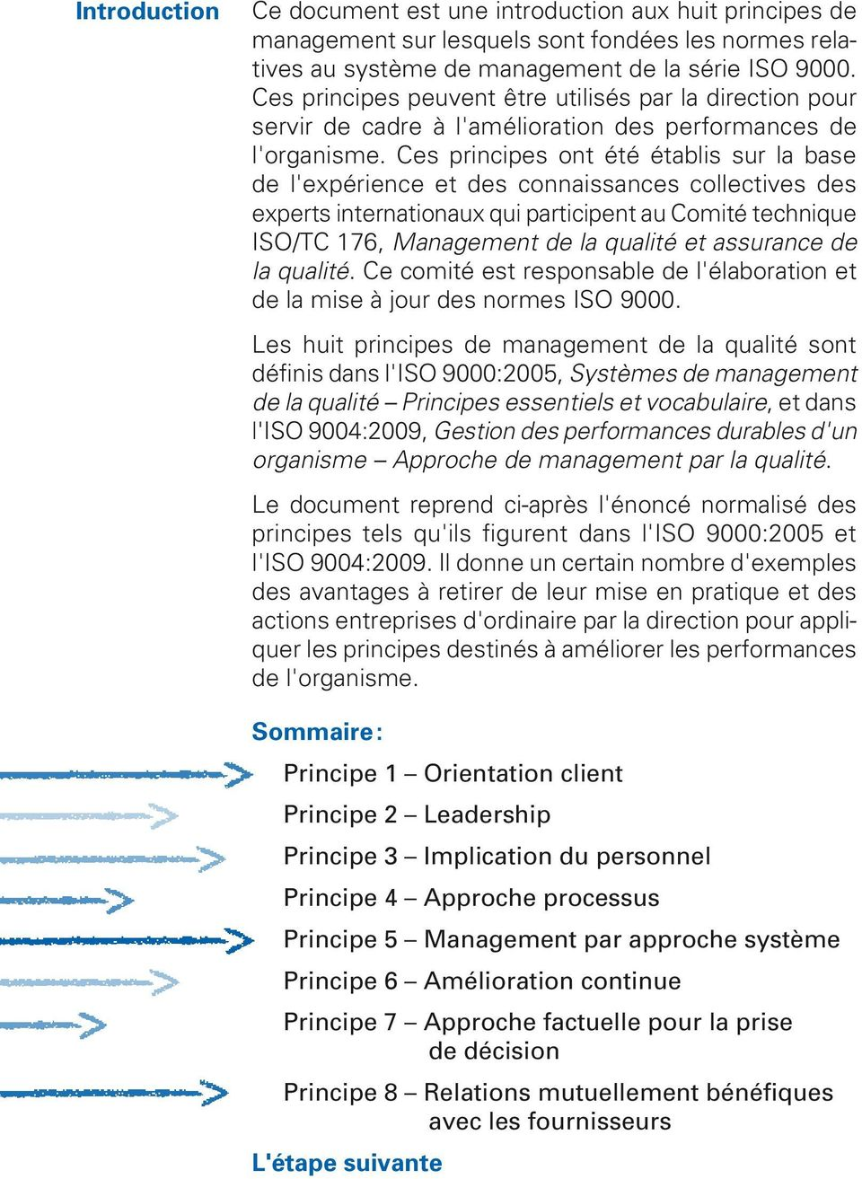 Ces principes ont été établis sur la base de l'expérience et des connaissances collectives des experts internationaux qui participent au Comité technique ISO/TC 176, Management de la qualité et
