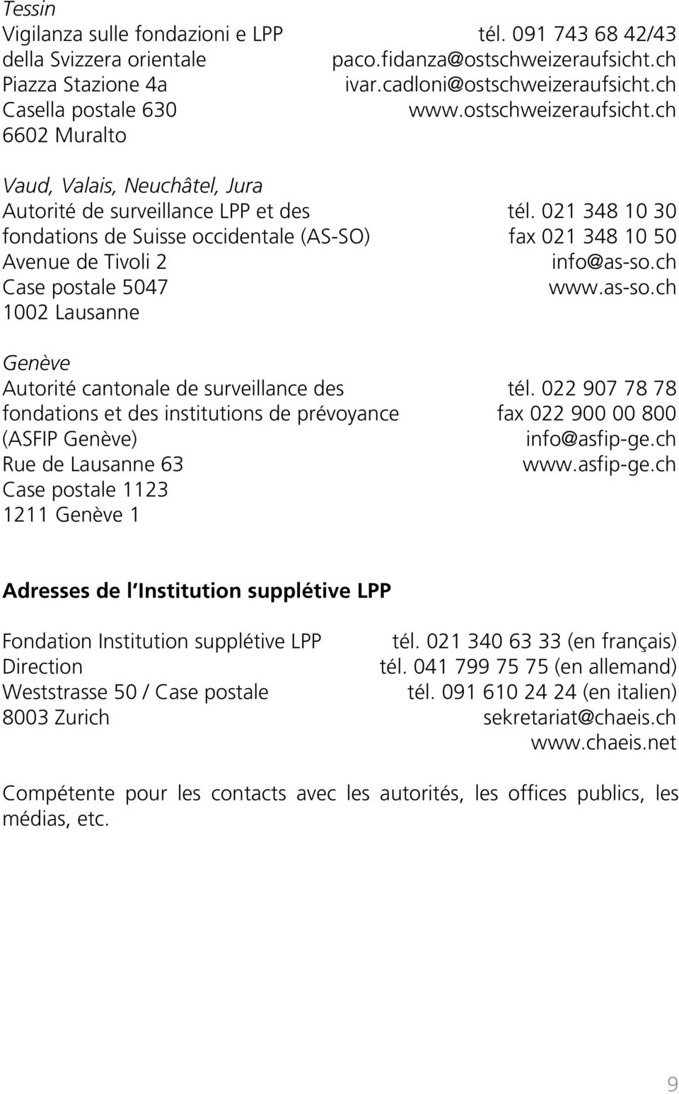 021 348 10 30 fondations de Suisse occidentale (AS-SO) fax 021 348 10 50 Avenue de Tivoli 2 info@as-so.ch Case postale 5047 www.as-so.ch 1002 Lausanne Genève Autorité cantonale de surveillance des tél.