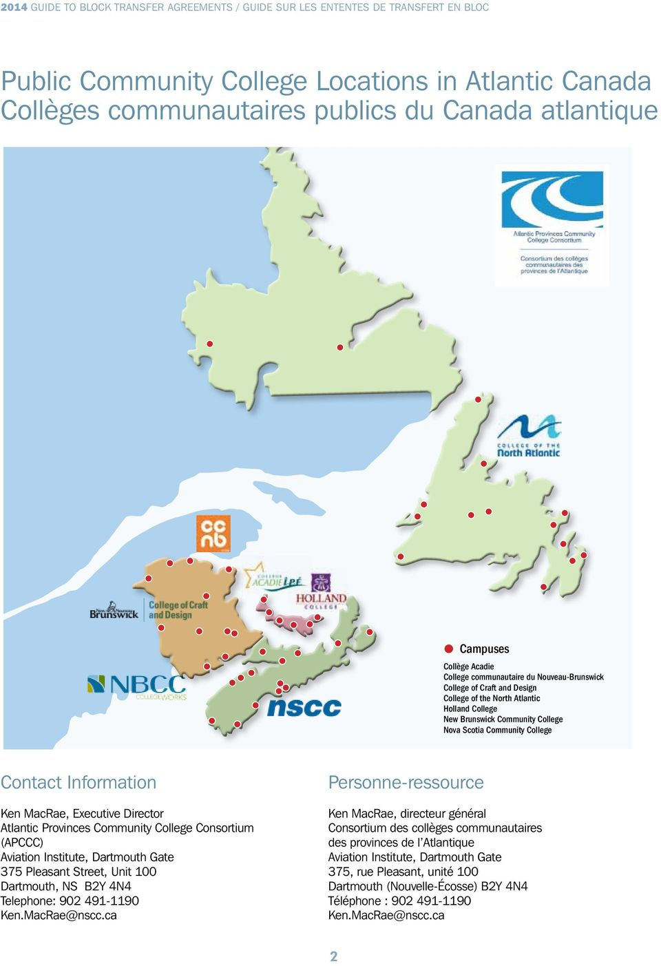 College Consortium (APCCC) Aviation Institute, Dartmouth Gate 375 Pleasant Street, Unit 100 Dartmouth, NS B2Y 4N4 Telephone: 902 491-1190 Ken.MacRae@nscc.