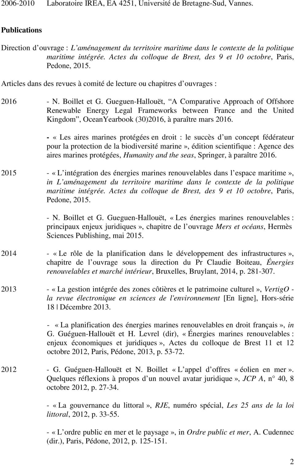 Gueguen-Hallouët, A Comparative Approach of Offshore Renewable Energy Legal Frameworks between France and the United Kingdom, OceanYearbook (30)2016, à paraître mars 2016.