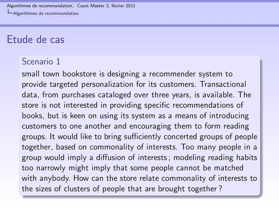 The store is not interested in providing specific recommendations of books, but is keen on using its system as a means of introducing customers to one another and encouraging them to form reading