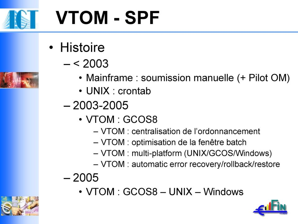 : optimisation de la fenêtre batch VTOM : multi-platform (UNIX/GCOS/Windows)