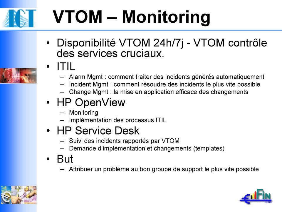 vite possible Change Mgmt : la mise en application efficace des changements HP OpenView Monitoring Implémentation des processus