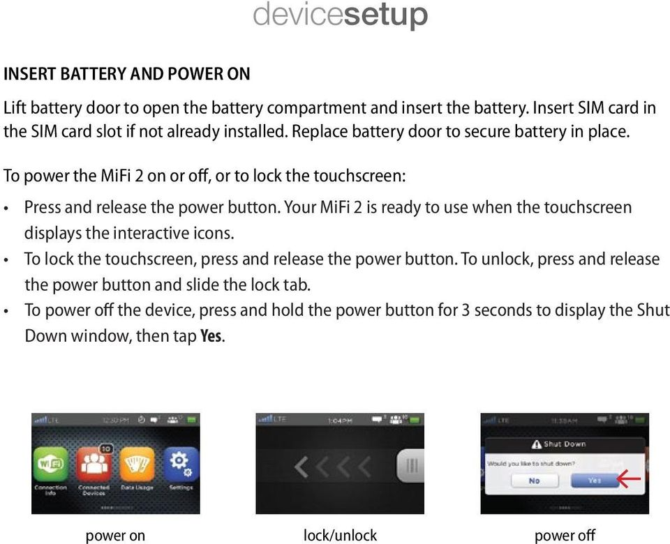 To power the MiFi 2 on or off, or to lock the touchscreen: Press and release the power button.