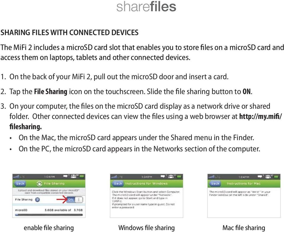 On your computer, the files on the microsd card display as a network drive or shared folder. Other connected devices can view the files using a web browser at http://my.mifi/ filesharing.