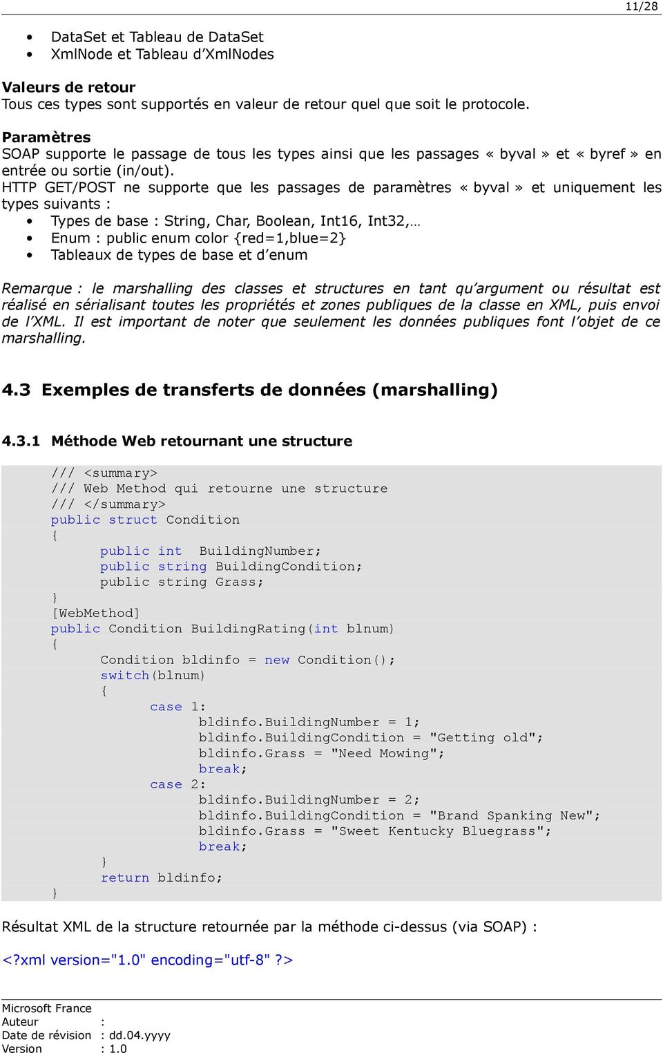 HTTP GET/POST ne supporte que les passages de paramètres «byval» et uniquement les types suivants : Types de base : String, Char, Boolean, Int16, Int32, Enum : public enum color {red=1,blue=2}