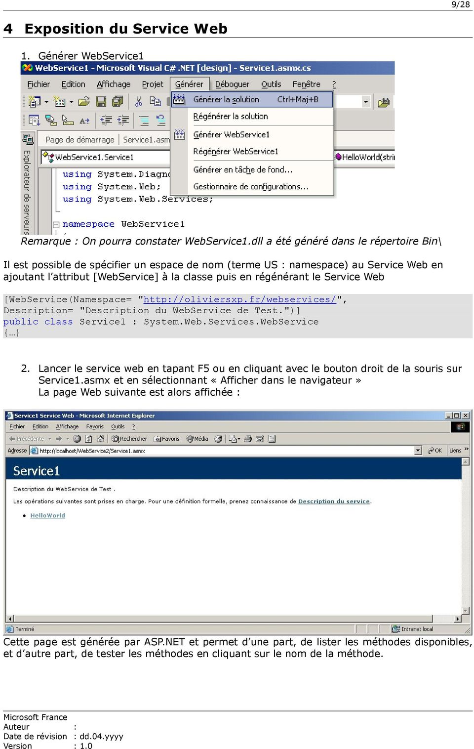 "Service Web [WebService(Namespace= ""http://oliviersxp.fr/webservices/"", Description= ""Description du WebService de Test."")] public class Service1 : System.Web.Services.WebService { } 2."