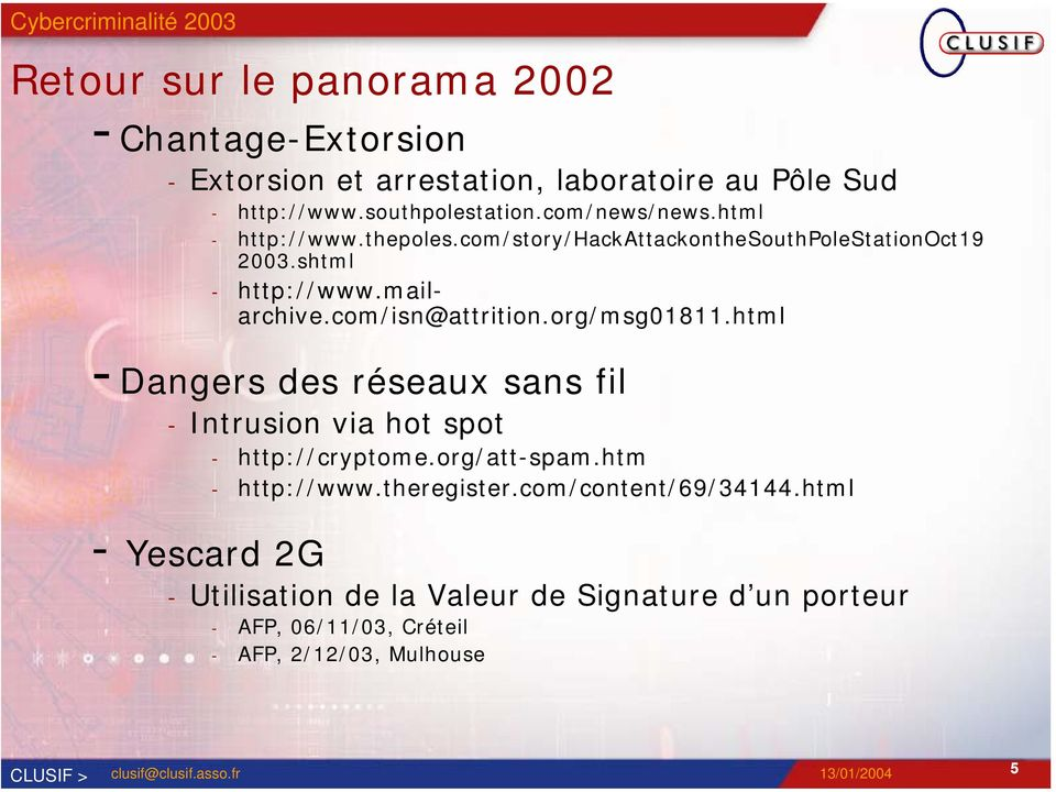 com/isn@attrition.org/msg01811.html -Dangers des réseaux sans fil - Intrusion via hot spot - http://cryptome.org/att-spam.
