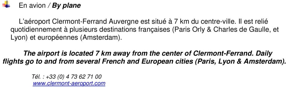 européennes (Amsterdam). The airport is located 7 km away from the center of Clermont-Ferrand.