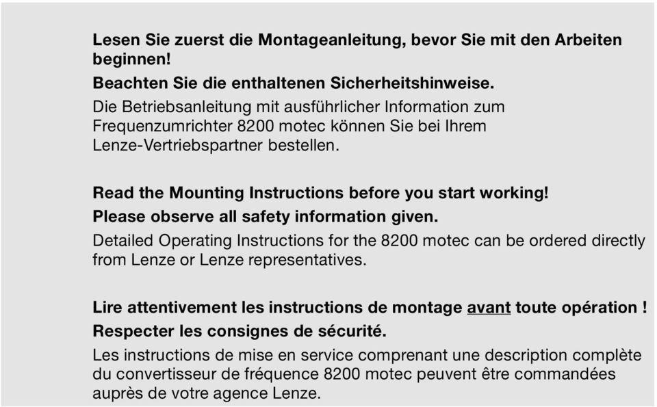 Read the Mounting Instructions before you start working! Please observe all safety information given.
