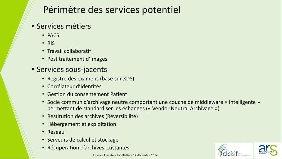 comportant une couche de middleware «intelligente» permettant de standardiser les échanges («Vendor Neutral Archivage»)