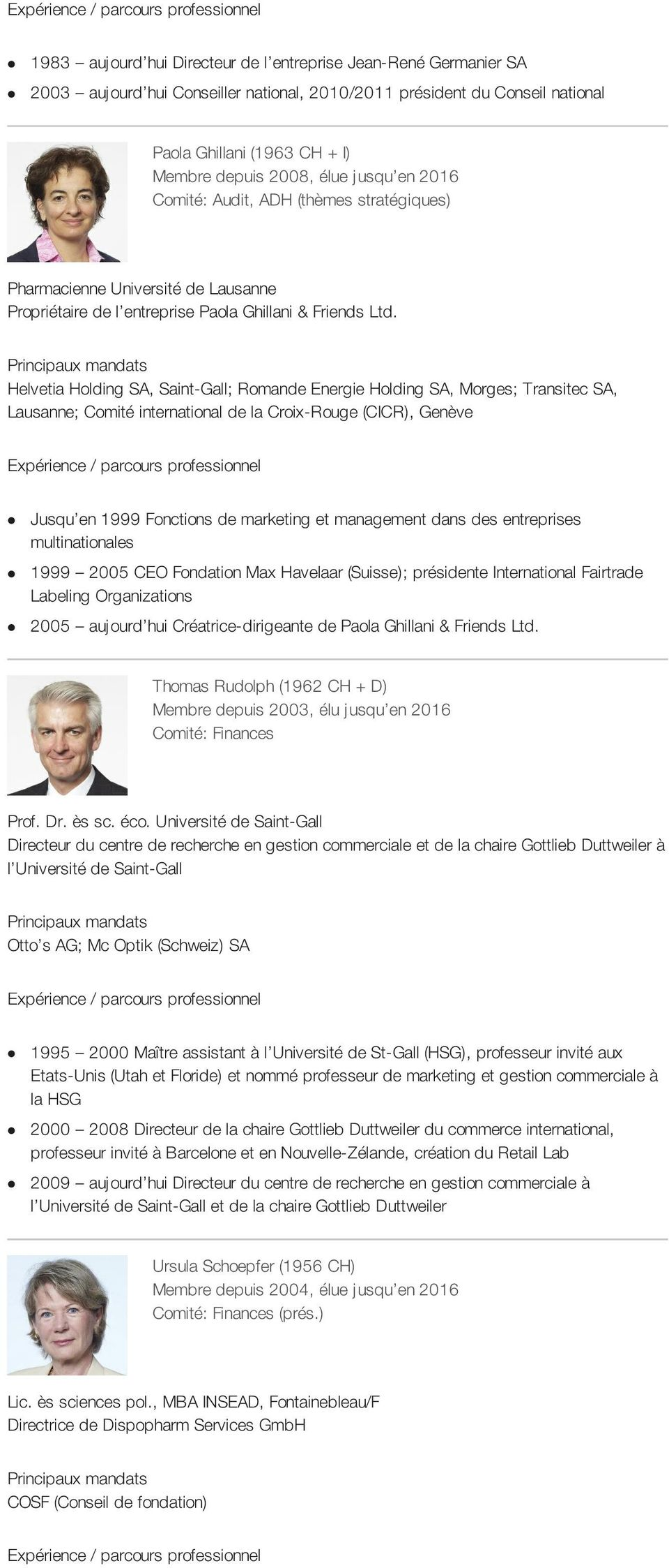 Helvetia Holding SA, Saint-Gall; Romande Energie Holding SA, Morges; Transitec SA, Lausanne; Comité international de la Croix-Rouge (CICR), Genève Jusqu en 1999 Fonctions de marketing et management