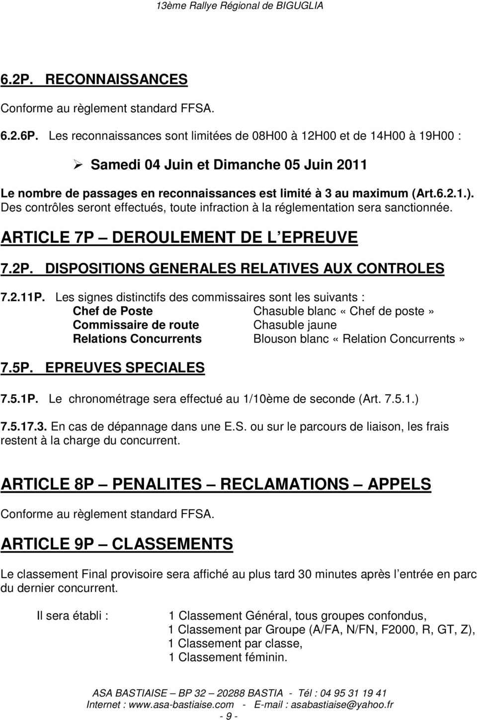 Des contrôles seront effectués, toute infraction à la réglementation sera sanctionnée. ARTICLE 7P DEROULEMENT DE L EPREUVE 7.2P. DISPOSITIONS GENERALES RELATIVES AUX CONTROLES 7.2.11P.
