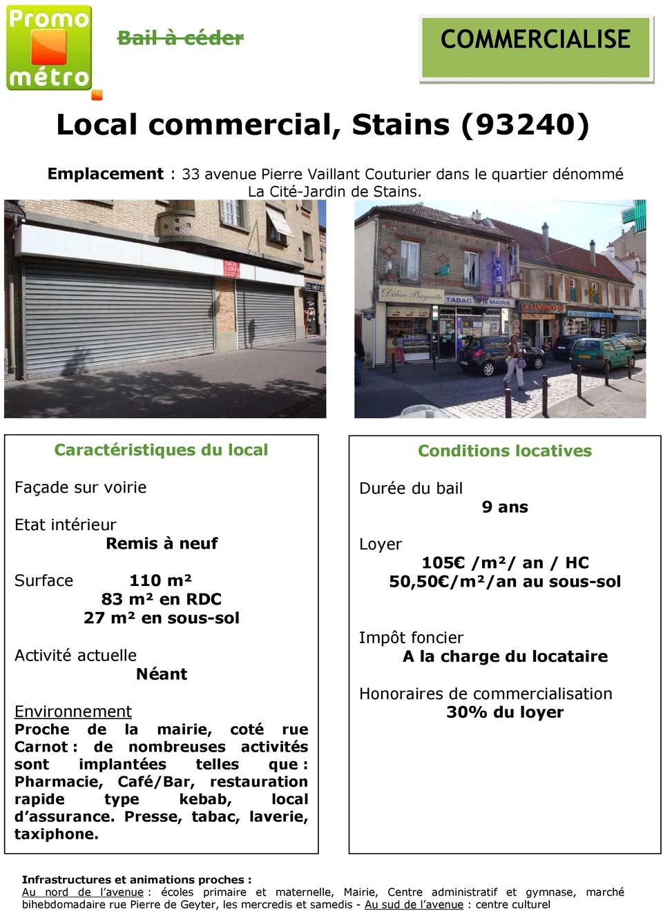 telles que : Pharmacie, Café/Bar, restauration rapide type kebab, local d assurance. Presse, tabac, laverie, taxiphone.