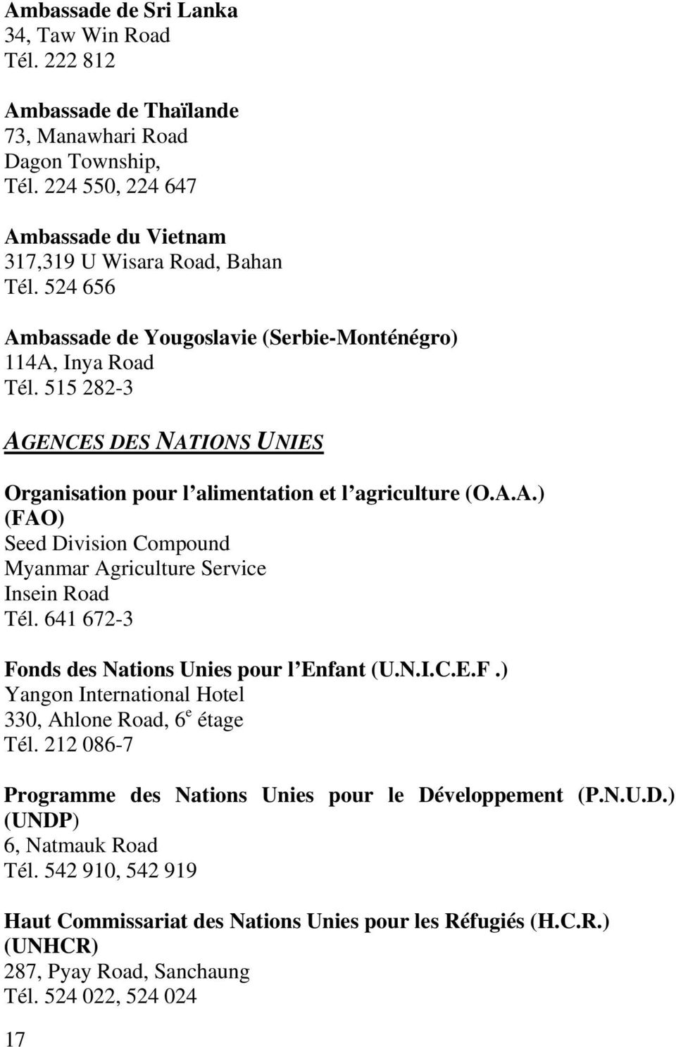 641 672-3 Fonds des Nations Unies pour l Enfant (U.N.I.C.E.F.) Yangon International Hotel 330, Ahlone Road, 6 e étage Tél. 212 086-7 Programme des Nations Unies pour le Dé