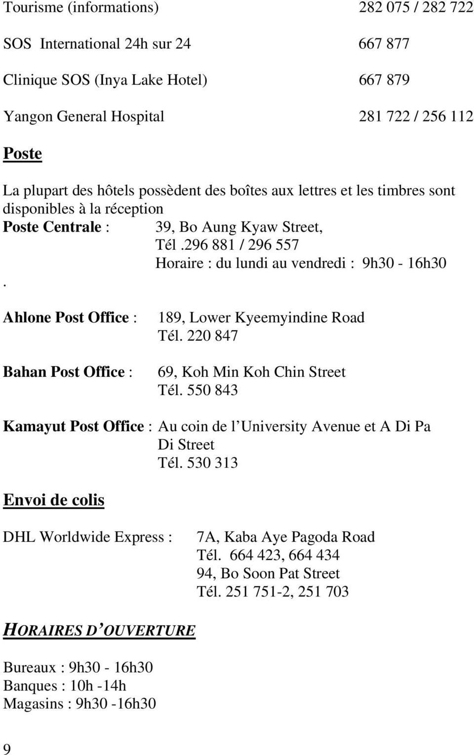 Ahlone Post Office : Bahan Post Office : 189, Lower Kyeemyindine Road Tél. 220 847 69, Koh Min Koh Chin Street Tél.