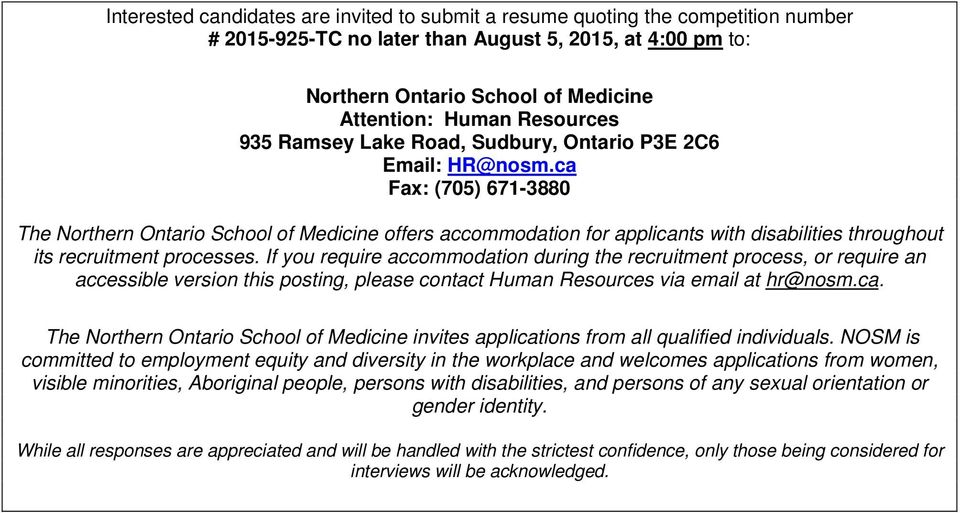 ca Fax: (705) 671-3880 The Northern Ontario School of Medicine offers accommodation for applicants with disabilities throughout its recruitment processes.