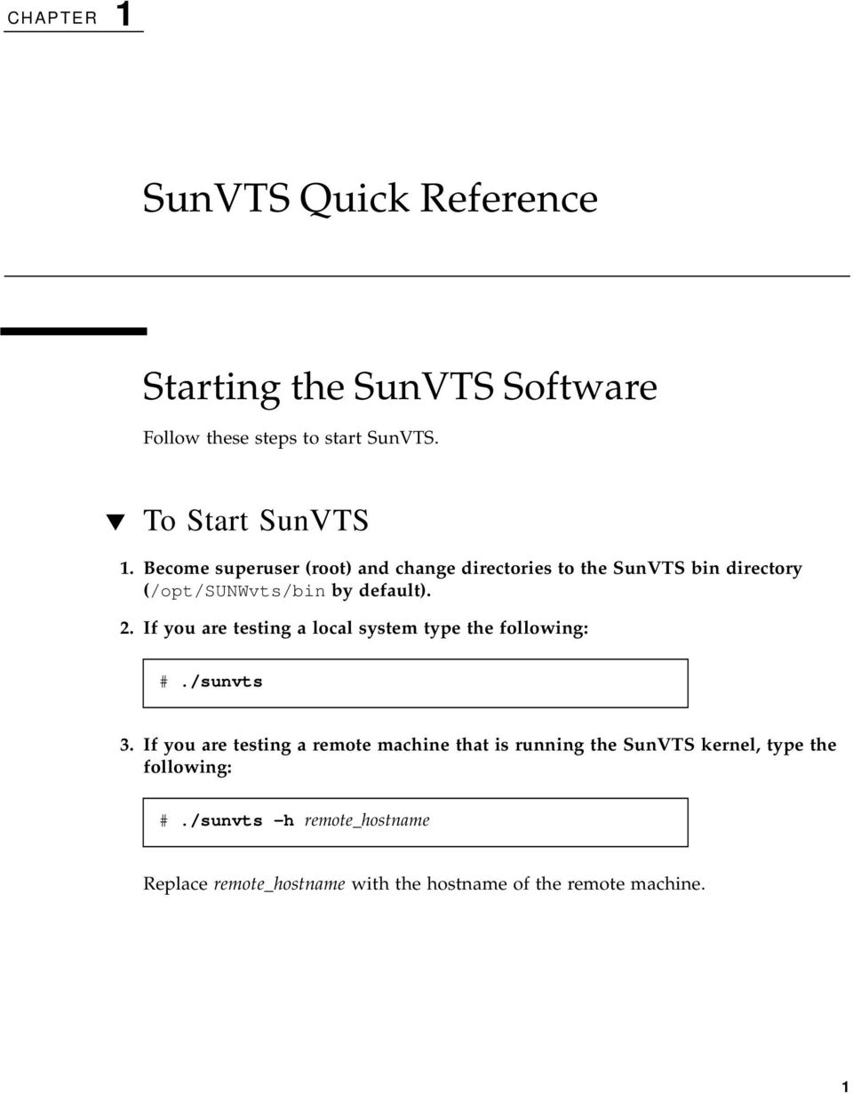 If you are testing a local system type the following: #./sunvts 3.