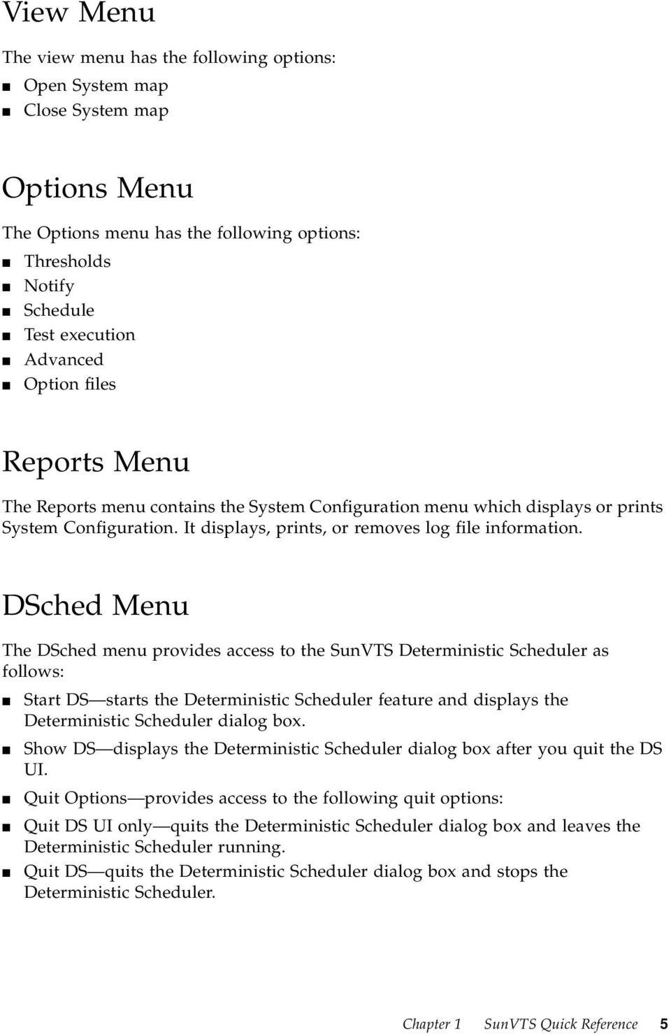 DSched Menu The DSched menu provides access to the SunVTS Deterministic Scheduler as follows: Start DS starts the Deterministic Scheduler feature and displays the Deterministic Scheduler dialog box.