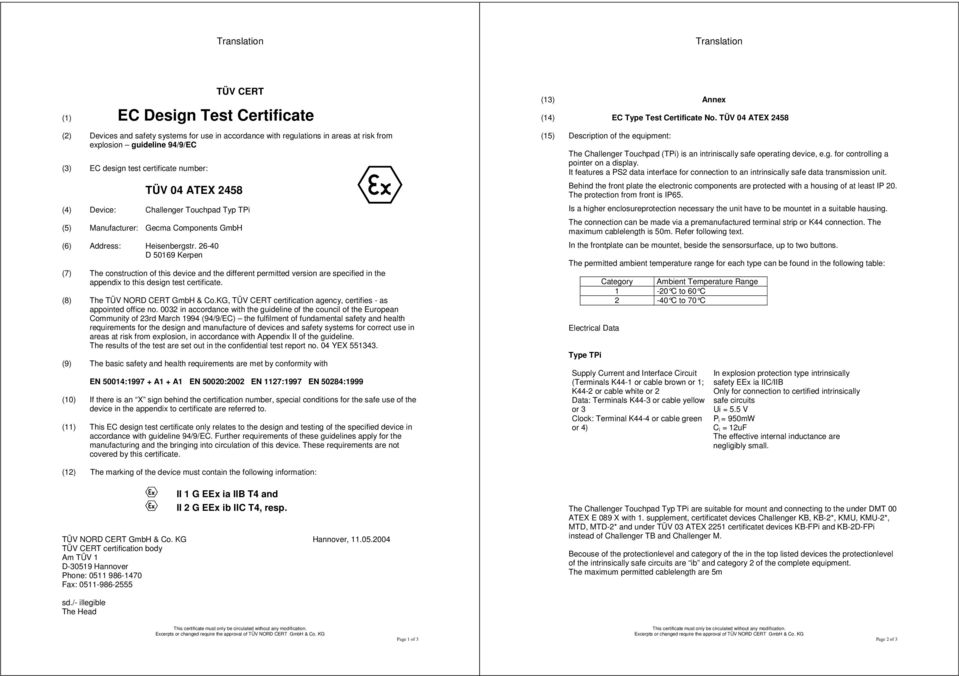 26-40 D 50169 Kerpen (7) The construction of this device and the different permitted version are specified in the appendix to this design test certificate. (8) The TÜV NORD CERT GmbH & Co.