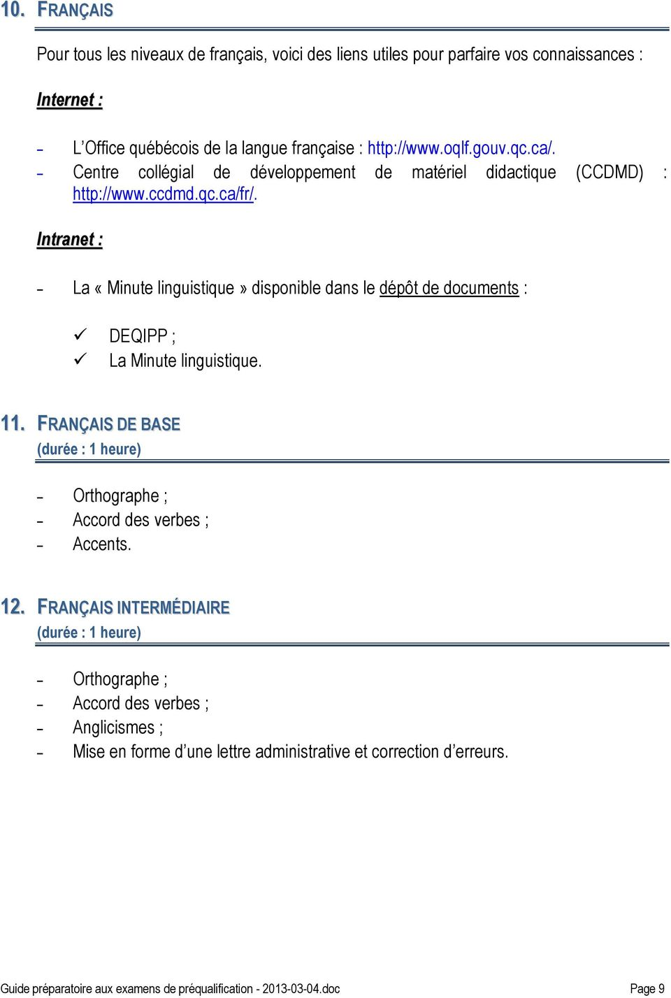 Intranet : - La «Minute linguistique» disponible dans le dépôt de documents : DEQIPP ; La Minute linguistique. 11.