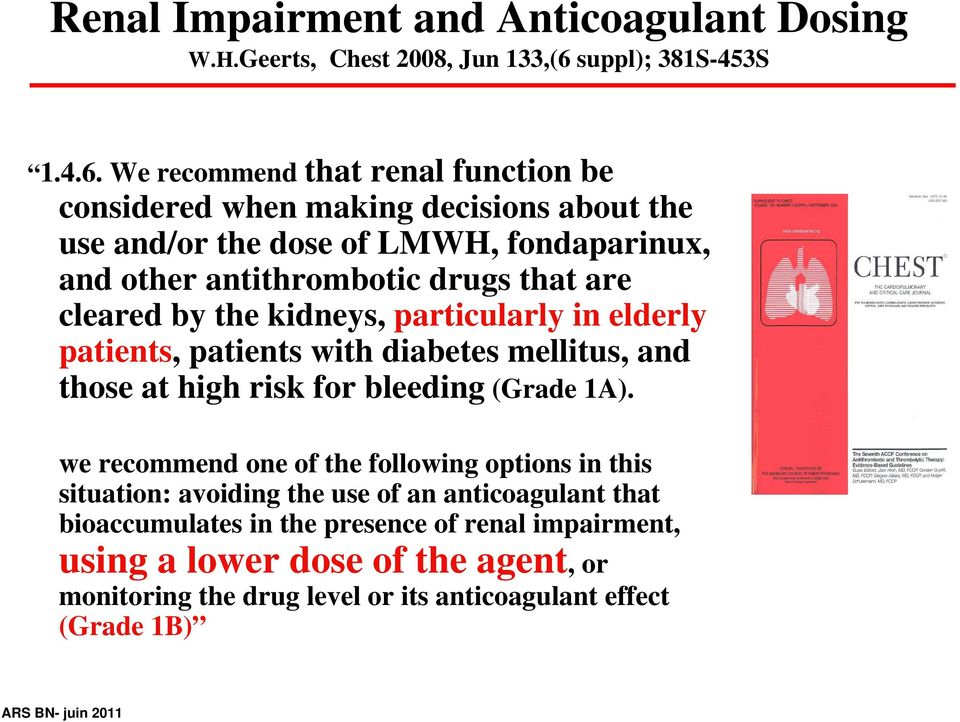 We recommend that renal function be considered when making decisions about the use and/or the dose of LMWH, fondaparinux, and other antithrombotic drugs that are