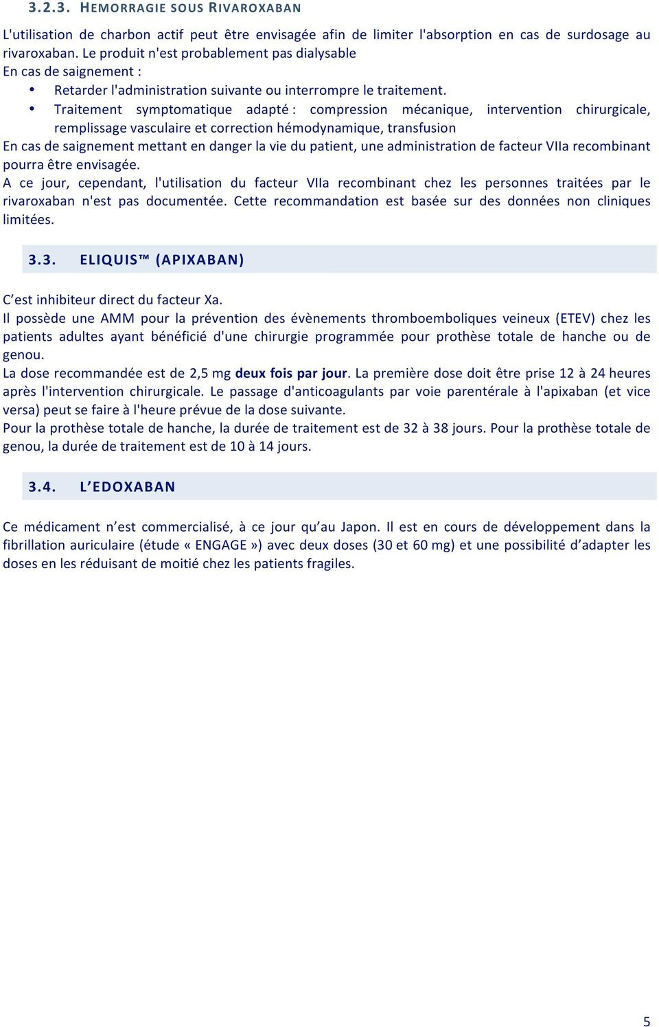 Traitement symptomatique adapté: compression mécanique, intervention chirurgicale, remplissagevasculaireetcorrectionhémodynamique,transfusion