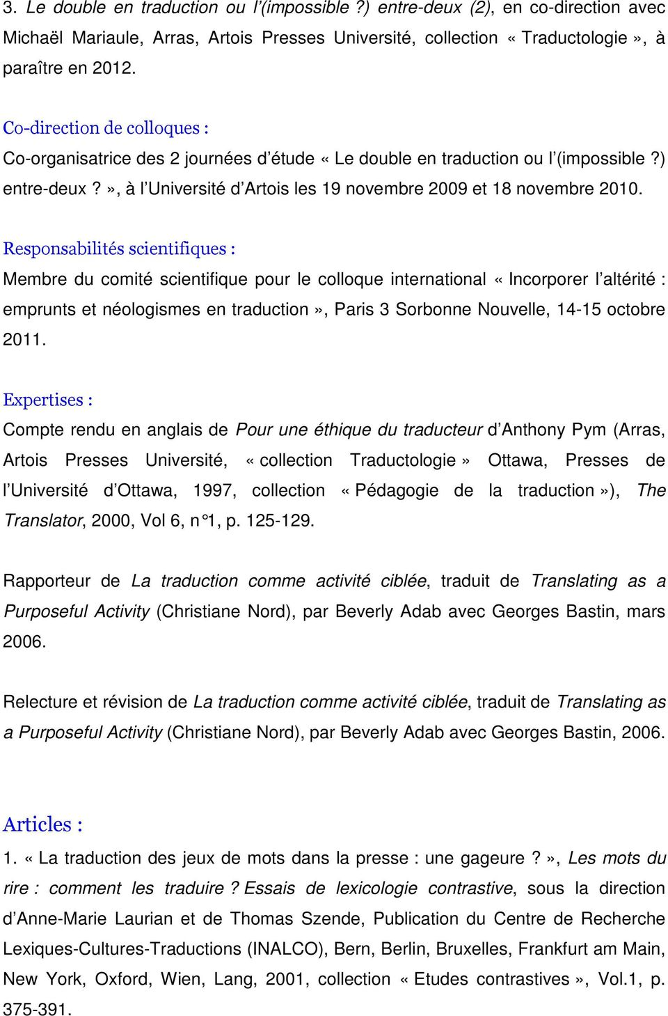 Responsabilités scientifiques : Membre du comité scientifique pour le colloque international «Incorporer l altérité : emprunts et néologismes en traduction», Paris 3 Sorbonne Nouvelle, 14-15 octobre