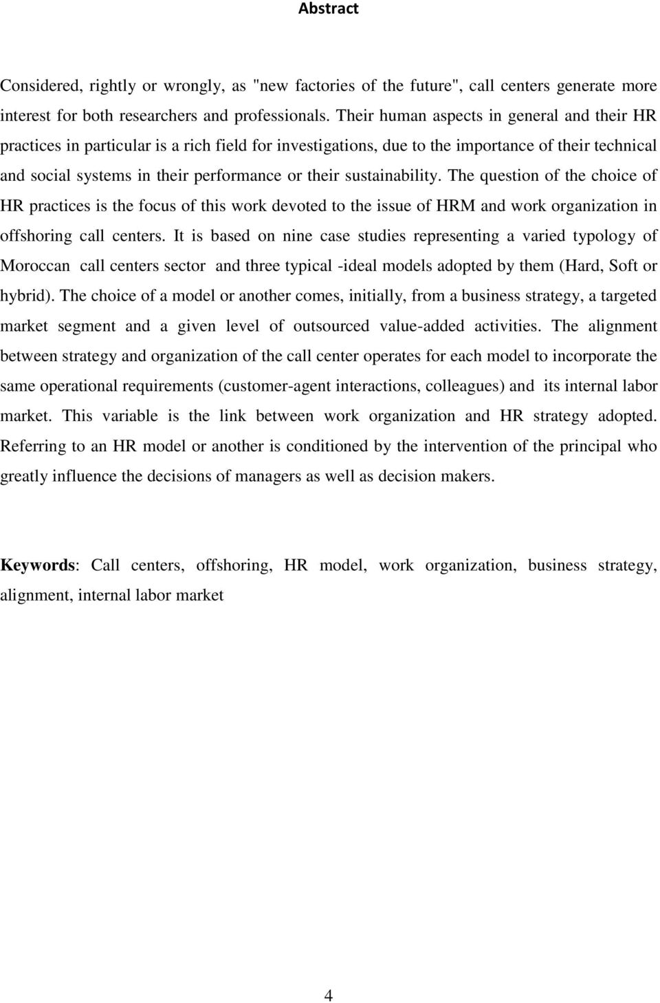 sustainability. The question of the choice of HR practices is the focus of this work devoted to the issue of HRM and work organization in offshoring call centers.