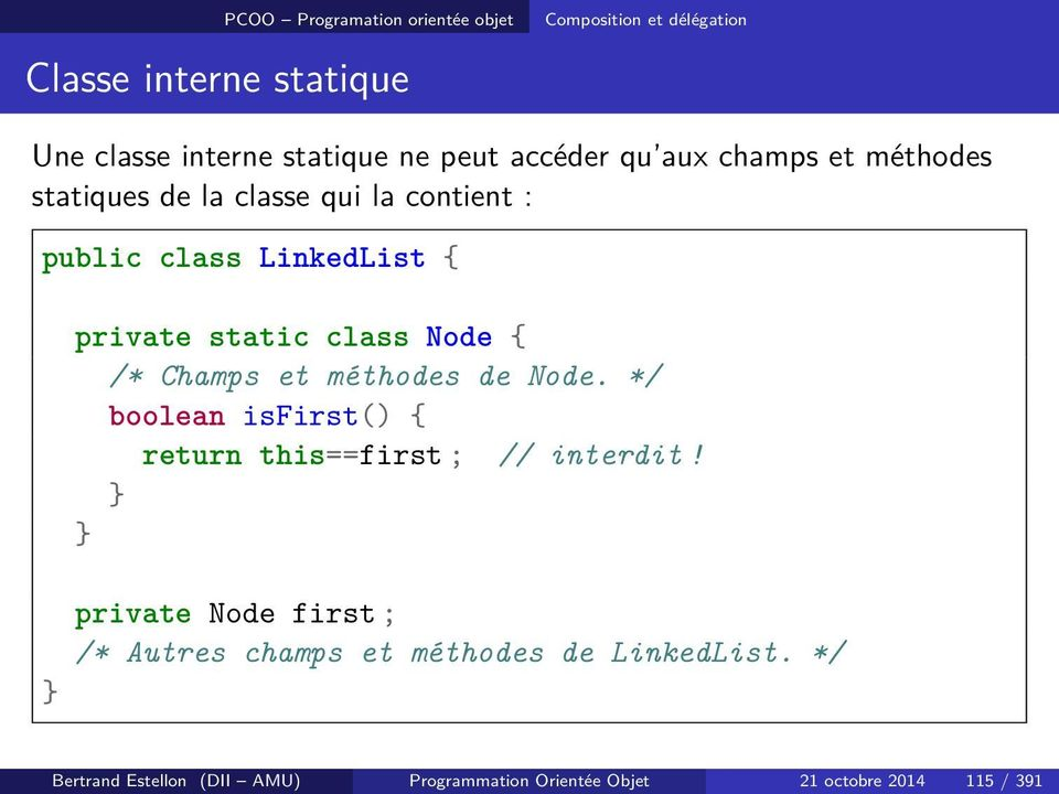 Champs et méthodes de Node. */ boolean isfirst() { return this==first ; // interdit!