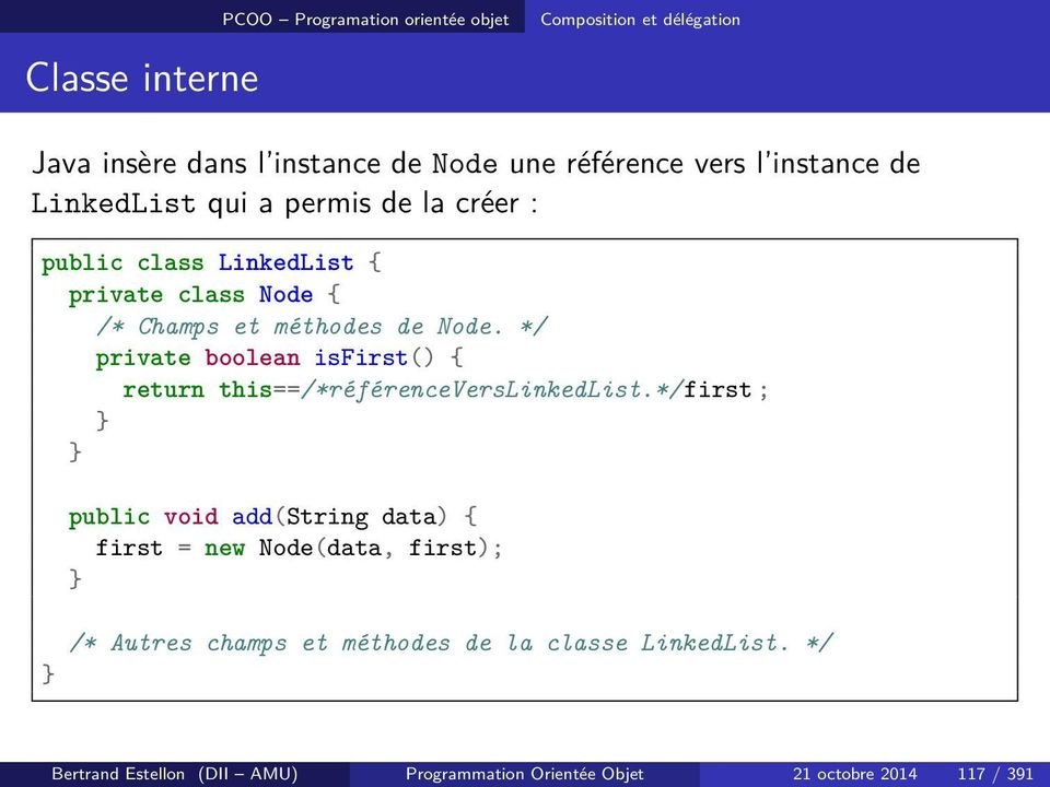 */ private boolean isfirst() { return this==/*référenceverslinkedlist.