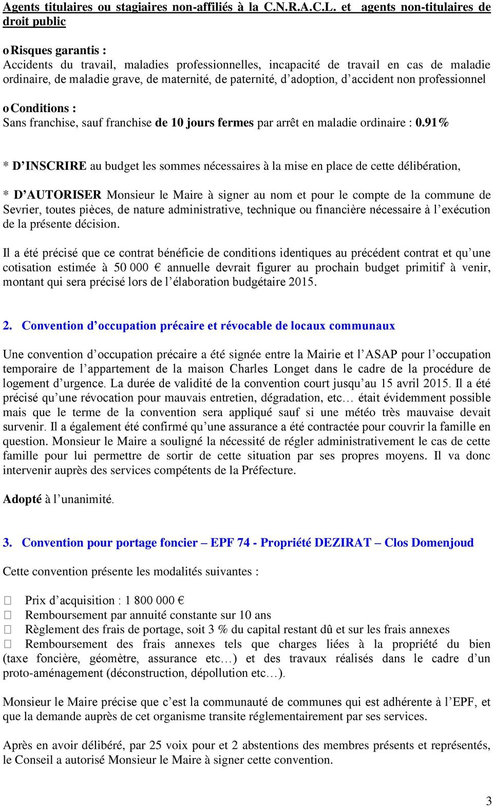 paternité, d adoption, d accident non professionnel o Conditions : Sans franchise, sauf franchise de 10 jours fermes par arrêt en maladie ordinaire : 0.