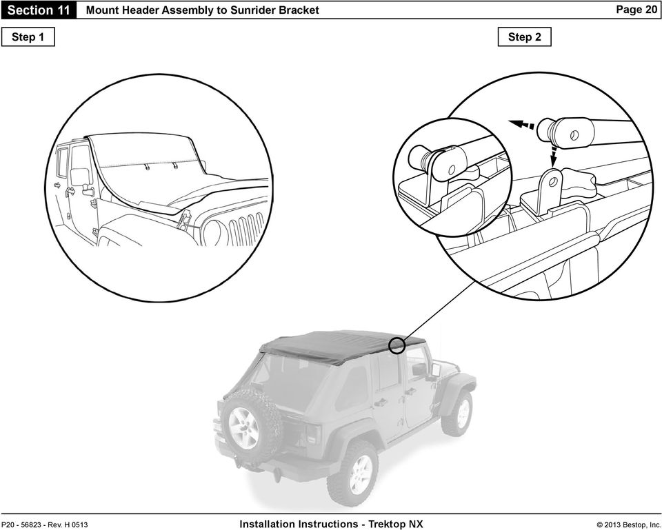 Place the Header Assembly on vehicle, with the backing up and the Side Bows on top of the Door