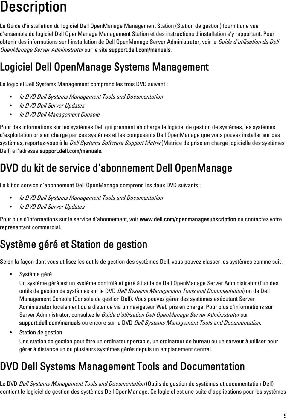 Pour obtenir des informations sur l'installation de Dell OpenManage Server Administrator, voir le Guide d'utilisation du Dell OpenManage Server Administrator sur le site support.dell.com/manuals.
