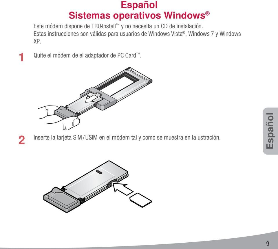 Estas instrucciones son válidas para usuarios de Windows Vista, Windows 7 y