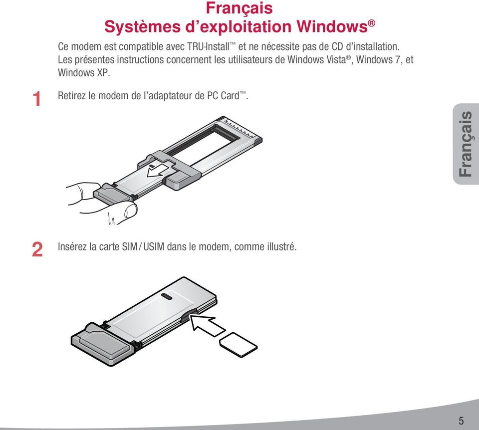 Les présentes instructions concernent les utilisateurs de Windows Vista, Windows 7,